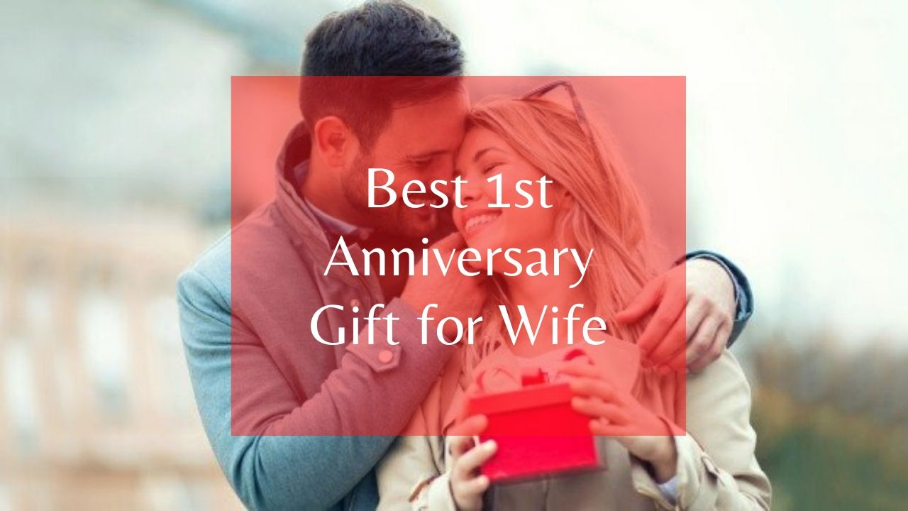 Best 1st Anniversary Gift for Wife