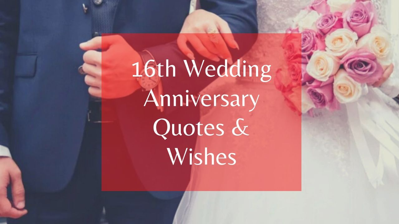 30 Happy 16th Wedding Anniversary Quotes Wishes Of 2021